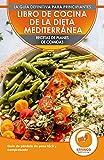 Libro De Cocina De Dieta Mediterránea Para Principiantes: Guía Para La Pérdida De Peso Fácil Y Comprobada Recetas De Planes De Comidas (Libro En Español ... Diet Spanish Book) (Spanish Edition)