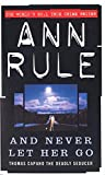 And Never Let Her Go by Ann Rule (2000-12-07)