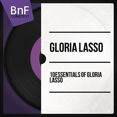 10 Essentials of Gloria Lasso