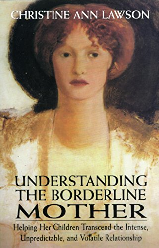 Understanding the Borderline Mother: Helping Her Children Transcend the Intense, Unpredictable, and Volatile Relationship Descargar PDF Gratis