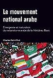 Le mouvement national arabe - Émergence et maturation du nationalisme arabe de la Nahda au Baas