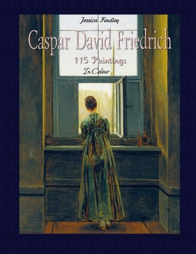 Caspar David Friedrich: 115 Paintings In Colour