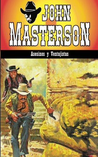 Asesinos y Ventajistas: Volume 1 (Coleccion Oeste) por John Masterson