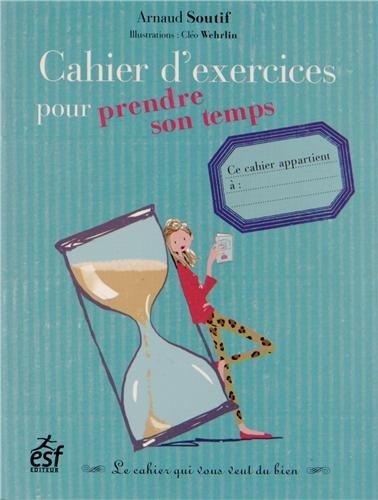 Cahier d'exercices pour prendre son temps par Arnaud Soutif