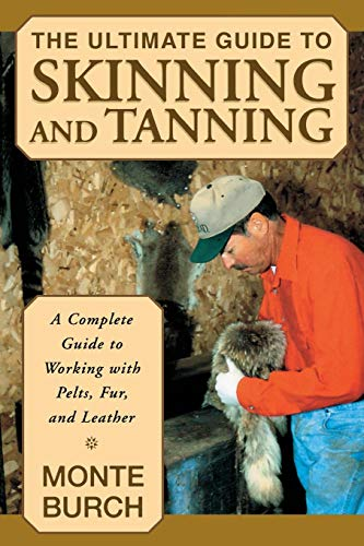 Ultimate Guide to Skinning and Tanning: A Complete Guide to Working with Pelts, Fur, and Leather por Monte Burch