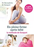 En pleine forme après bébé - La méthode de Gasquet