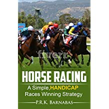 HORSE RACING: A Simple,HANDICAP Races Winning Strategy (English Edition)