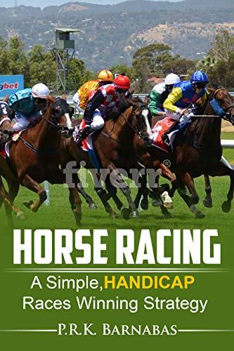 HORSE RACING: A Simple,HANDICAP Races Winning Strategy (English Edition) por P.R.K.  Barnabas