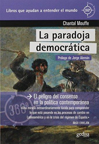 Paradoja democrática, La. El peligor del consenso en la política contemporánea (360º / CLAVES CONTEMPORÁNEAS)