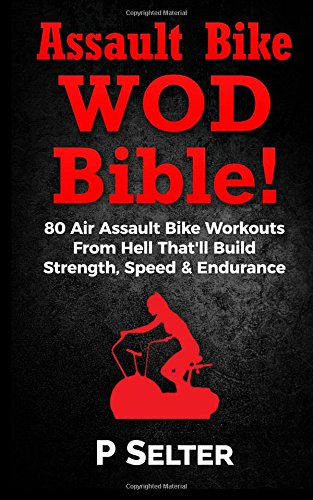 air-bike-wod-bible-100-air-assault-bike-workouts-from-hell-thatll-build-strength-speed-endurance