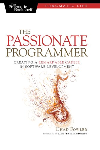 The Passionate Programmer: Creating a Remarkable Career in Software Development (Pragmatic Life) by [Fowler, Chad]