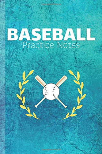 Baseball Practice Notes: Baseball Journal & Sport Coaching Notebook Motivation Quotes - Practice Training Diary To Write In (110 Lined Pages, 6 x 9 in) Gift For Fans, Coach, School, Baseballer, Player -