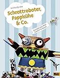 Schrottroboter, Pappkühe & Co.: Geniales aus Müll basteln & bauen