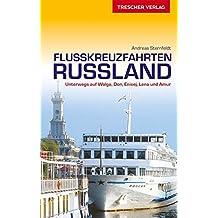 Reiseführer Flusskreuzfahrten Russland: Unterwegs auf Wolga, Don, Enisej, Lena und Amur (Trescher-Reihe Reisen)