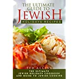 The Ultimate Guide to Jewish Holidays Recipes: The Ultimate Jewish Holidays Cookbook and Guide to Jewish Cooking (English Edition)