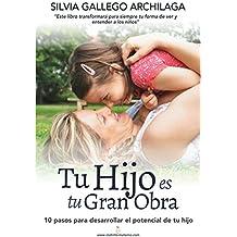 Tu hijo es tu gran obra: 10 pasos para desarrollar el potencial de tu hijo (Spanish Edition)