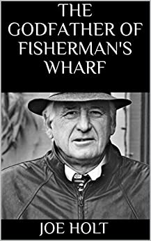 The Godfather of Fisherman's Wharf (English Edition) di [Holt, Joe]