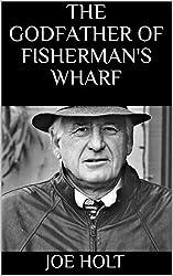 The Godfather of Fisherman's Wharf (English Edition)