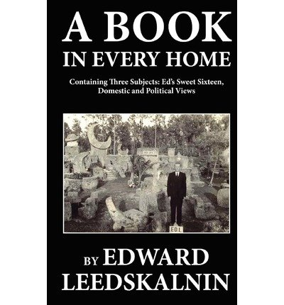 [(A Book in Every Home Containing Three Subjects: Ed's Sweet Sixteen, Domestic and Political Views)] [Author: Edward Leedskalnin] published on (December, 2010)