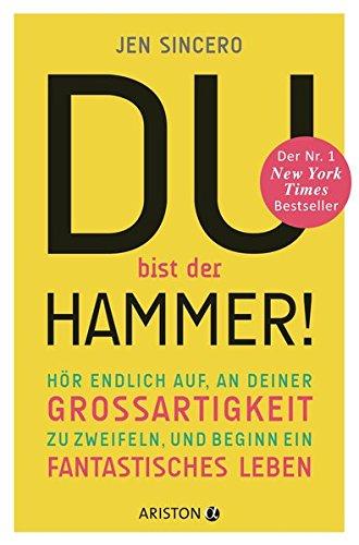 du  hammer Du bist der Hammer!: Hör endlich auf, an deiner Großartigkeit zu zweifeln, und beginn ein fantastisches Leben