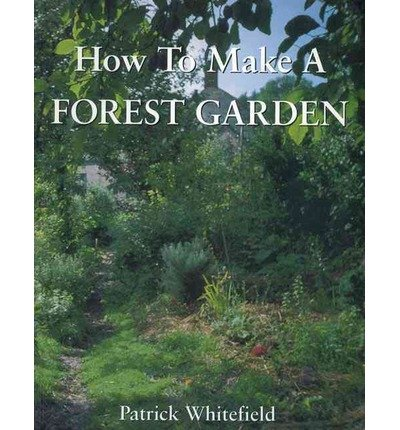 (How to Make a Forest Garden) By Whitefield, Patrick (Author) Paperback on (06 , 2002)