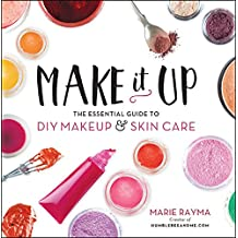 Make It Up: The Essential Guide to DIY Makeup and Skin Care (English Edition)