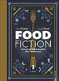Fantasy Kochbuch: Food Fiction. 42 fantastische Rezepte für Filmfreaks. Von Zauberlehrlingen, Comic-Helden bis Weltraumschlachten, möge die Kochkunst mit euch sein: Menüs für Nerds und Leinwandfans.