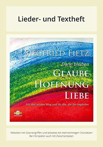 Dann bleiben Glaube, Hoffnung, Liebe - Für den letzten Weg und für die, die ihn begleiten: Lieder- und Textheft: 32 Seiten · A5 Heft · Melodien und ... und Chorbearbeitungen und Instrumentalstimmen