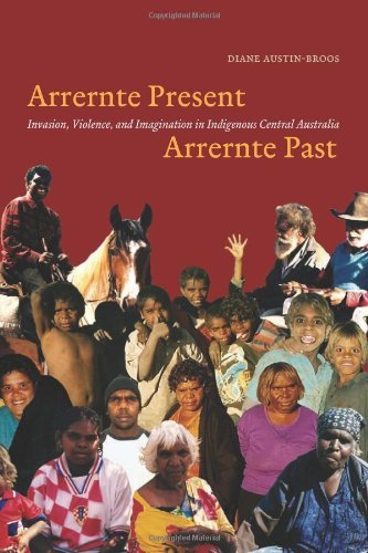 Arrernte Present, Arrernte Past: Invasion, Violence, and Imagination in Indigenous Central Australia (English Edition)