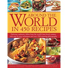 Around the World in 450 Recipes: Delicious, authentic dishes from the world's best-loved cuisines with step-by-step techniques and over 1500 stunning photogrphs