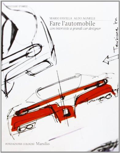 Fare l'automobile. Con interviste a grandi car designer. Ediz. illustrata
