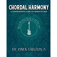 Bass Player's Guide to the Galaxy: Chordal Harmony: A comprehensive arc from beginner to expert