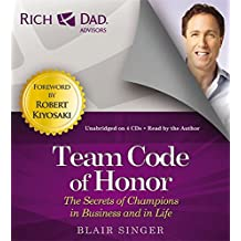 Rich Dad Advisors: Team Code of Honor: The Secrets of Champions in Business and in Life