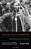 Selected Political Writings: The Great Moving Right Show and Other Essays (Stuart Hall: Selected Writings)