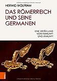Das Römerreich und seine Germanen: Eine Erzählung von Herkunft und Ankunft - Herwig Wolfram