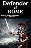 Defender of Rome: A Tale of the Ancient Republic