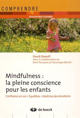 La pleine conscience pour les enfants par David Dewulf - Traduction : Anne-Dominique Rousseau. Révision scientifique : Claude Maskens