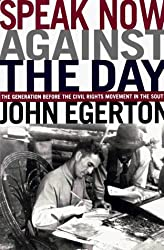 Speak Now against the Day: The Generation before the Civil Rights Movement by John Egerton (1994-11-26)