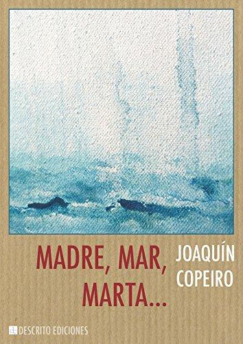 Madre, mar, Marta... (Narrativa nº 5) por Joaquín Copeiro