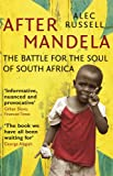 After Mandela: The Battle for the Soul of South Africa by Alec Russell