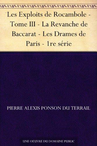 Couverture du livre Les Exploits de Rocambole - Tome III - La Revanche de Baccarat - Les Drames de Paris - 1re série