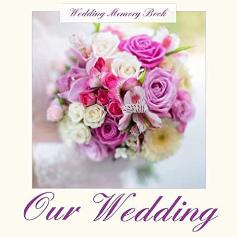 Our Wedding: Wedding Memory Book;Our Wedding Album;Color Interior with Gold Ink and Antique Photo Frames Laid on Cream Paper;Our Wedding Journal in ... Scrapbooks in All