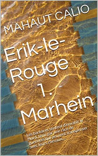 Couverture du livre Erik-le-Rouge 1. Marhein: Les barbares tentent d'envahir le Nord, tenu par une race de guerriers qui peuvent transpenser avec leurs chevaux....