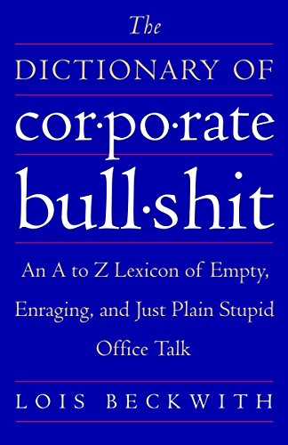 The Dictionary of Corporate Bullshit: An A to Z Lexicon of Empty, Enraging, and Just Plain Stupid Office Talk (Poker-wörterbuch)