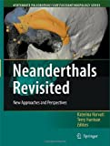 Neanderthals Revisited: New Approaches and Perspectives (Vertebrate Paleobiology and ...
