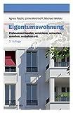 Eigentumswohnung: Professionell kaufen, versichern, verwalten, vererben, veräußern etc. (Beck im dtv)