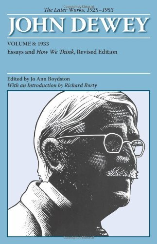 The Collected Works of John Dewey v. 8; 1933, Essays and How We Think: The Later Works, 1925-1953: 1933 v. 8 by John Dewey (2008-08-30)