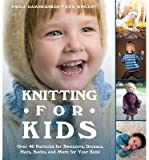 Knitting for Kids Over 40 Patterns for Sweaters, Dresses, Hats, Socks, and More for Your Kids by Hammerskog, Paula ( AUTHOR ) Jan-17-2013 Paperback