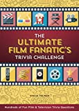 The Ultimate Film Fanatic's Trivia Challenge: Hundreds of Fun Film & Television Trivia Questions