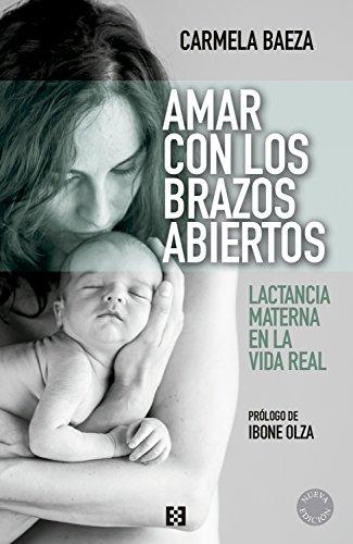 Descargar Libro Amar con los brazos abiertos: Lactancia materna en la vida real (Nuevo Ensayo nº 19) de Carmela Baeza